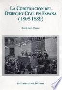 La codificación del derecho civil en España, 1808-1889