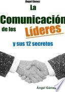 LA COMUNICACIÓN DE LOS LÍDERES Y SUS 12 SECRETOS