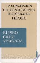 La concepción del conocimiento histórico en Hegel