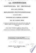 La Constitucion convencida de impiedad por la Santa Escritura. Reflexiones politico-cristianas sacadas de la misma, en defensa de la soberana autoridad del Rey nuestro Señor, etc