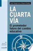La cuarta vía : el prometedor futuro del cambio educativo