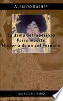 La dama del laberinto. Perro muerto. Historia de un gol peruano