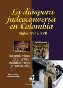 La diáspora judeoconversa en Colombia, siglos XVI y XVII