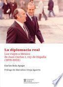 La diplomacia real. Los viajes a México de Juan Carlos I, rey de España (1978-2002)
