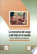 La economia del sorgo y del mijo en el mundo: hechos, tendencias y perspectivas