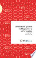 La educación política en Maquiavelo y otros escritos