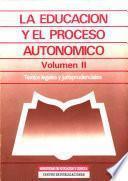 La educación y el proceso autonómico. Volumen II