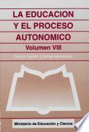 La educación y el proceso autonómico. Volumen VIII