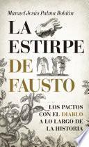La estirpe de Fausto. Los Pactos con el diablo a lo largo de la Historia