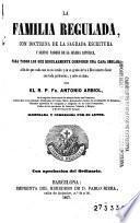 La Familia regulada, con doctrina de la Sagrada Escritura y santos padres de la Iglesia Católica