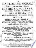 La flor del moral ó Recopilacion legal ... de la Theologia Moral ...
