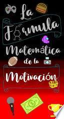LA FÓRMULA MATEMÁTICA DE LA MOTIVACIÓN