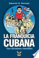 La Franquicia Cubana: una Dictadura Científica