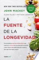 La Fuente de la Longevidad / the Whole Foods Diet : the Lifesaving Plan for Health and Longevity