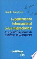 La gobernanza internacional de las migraciones: de la gestión migratoria a la protección de los migrantes