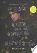La gua de la dama para las enaguas y la piratera / The Lady's Guide to Petticoats and Piracy