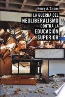 La guerra del neoliberalismo contra la educación superior