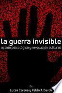 La Guerra Invisible. Acción psicológica y revolución cultural