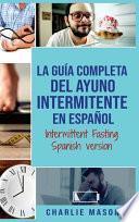 La Guía Completa Del Ayuno Intermitente En Español/ Intermittent Fasting Spanish Version