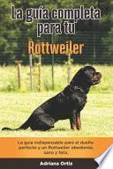La Guía Completa Para Tu Rottweiler