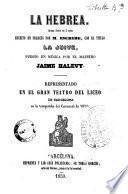 La Hebrea drama lírico en 5 actos escrito en francés por M. Escribe, con el título La Juive