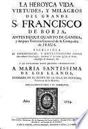 La Heroyca vida, virtudes y milagros del grande S. Francisco de Borja ...