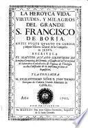 La heroyca vida, virtudes y milagros del grande S. Francisco de Borja ... tercero General de la Compania de Jesus
