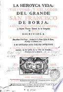 La Heroyca vida, virtudes y milagros del grande San Francisco de Borja ...