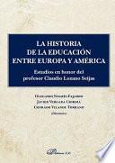 La historia de la educación entre Europa y América.Estudios en honor del profesor Claudio Lozano Seijas