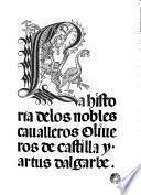 La Historia de los nobles caualleros Oliueros de Castilla y Artus Dalgarbe