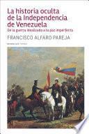 La historia oculta de la Independencia de Venezuela