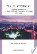 La Histórica Patrimonio, monumentos y escultura pública de Concepción del Uruguay 1783-2011