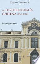 La historiografía chilena (1842-1970) I