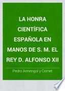 La honra científica española en manos de S. M. el Rey D. Alfonso XII