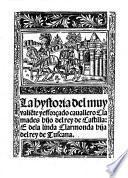 La hystoria del muy valiēte y esforçado cauallero Clamades hijo del rey de Castilla: e dela linda Clarmonda hija del rey de Tuscana. G.L.