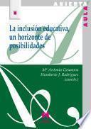 La inclusión educativa, un horizonte de posibilidades