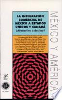 La Integración comercial de México a Estados Unidos y Canadá
