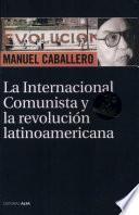 La Internacional Comunista y la revolucioń latinoamericana, 1919- 1943