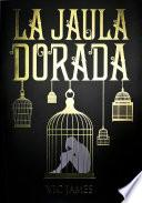 La jaula dorada / Gilded Cage