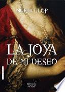 La joya de mi deseo (Madrid Siglo de Oro 1)