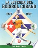 La leyenda del beisbol cubano, 1878-1996