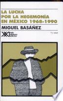 La lucha por la hegemonía en México, 1968-1990