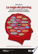 La magia del planning. Cómo utilizar la planificación estratégica para potenciar la eficacia de la comunicación