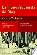 La mano izquierda de Dios (Tomo 4). La última dictadura (1976-1983)