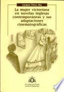 La mujer victoriana en novelas inglesas contemporáneas y sus adaptaciones cinematográficas