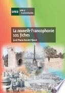 LA NOUVELLE FRANCOPHONIE. 101 FICHES