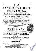 La obligacion prevenida con su primera, y segunda respuesta a un papel manuscrito de 3. de Iunio 1677 ... por d. Anastasio Marcelino Vberte Valaguer ...