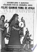 La obra del cronista indio, Felipe Guamán Poma de Ayala: Vocabulario y quechua utilizado por el cronista indio Felipe Guamám Poma de Ayala
