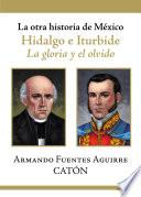 La otra historia de México. Hidalgo e Iturbide