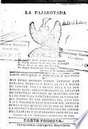 La pajarotada. Carta joco seria, o agri-dulce, o sub acida. De Don Diego Dionisio Isidro Antonio Josè Cazanga, Terrasa y Rejon, Inana y Torre de Irisarri ..